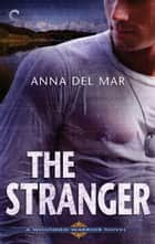 The Stranger - An Alaskan Alpha Hero Romantic Suspense Novel ebook by Anna del Mar