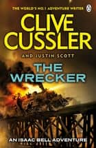 The Wrecker - Isaac Bell #2 eBook by Clive Cussler, Justin Scott
