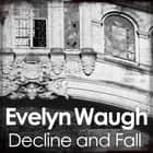 Decline and Fall audiobook by Evelyn Waugh