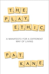 The Play Ethic - A Manifesto For a Different Way of Living ebook by Pat Kane