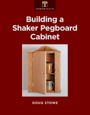 Building a Shaker Pegboard Cabinet ebook by Doug Stowe