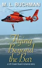 Flying Beyond the Bar ebook by M. L. Buchman