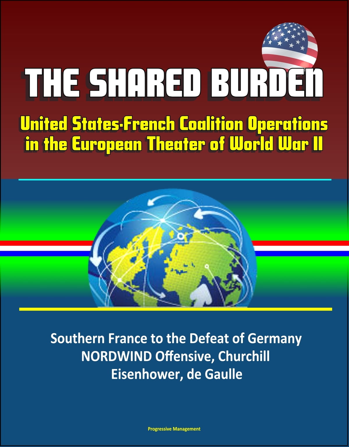 The Shared Burden: United States-French Coalition Operations in the  European Theater of World War II - Southern France to the Defeat of  Germany,