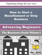 How to Start a Monofilament or Strip Business (Beginners Guide) ebook by Gayla Jeffrey