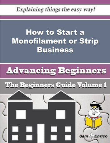 How to Start a Monofilament or Strip Business (Beginners Guide) - How to Start a Monofilament or Strip Business (Beginners Guide) ebook by Gayla Jeffrey