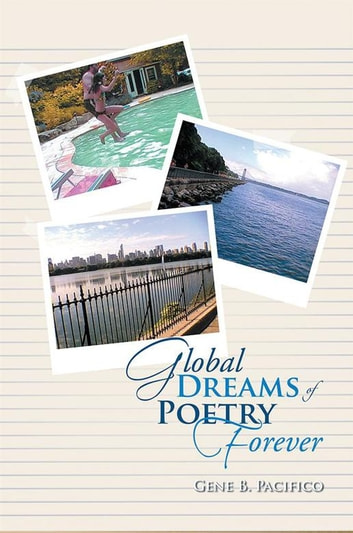 Global Dreams of Poetry Forever ebook by Gene B. Pacifico