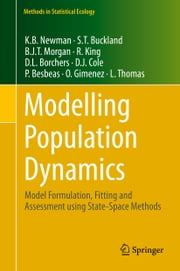 Modelling Population Dynamics - Model Formulation, Fitting and Assessment using State-Space Methods ebook by Ken Newman,Stephen T. Buckland,Byron Morgan,Ruth King,David L. Borchers,Diana Cole,P. Besbeas,Olivier Gimenez,Len Thomas