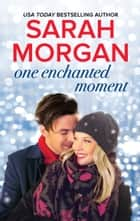 One Enchanted Moment - A Charming Romantic Comedy ebook by Sarah Morgan