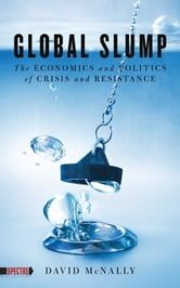 Global Slump - The Economics and Politics of Crisis and Resistance ebook by David McNally