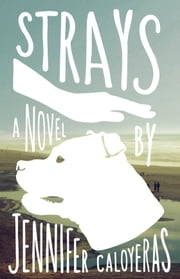 Strays: A Novel ebook by Jennifer Caloyeras