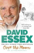 Over the Moon - My Autobiography ebook by David Essex
