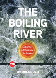 The Boiling River - Adventure and Discovery in the Amazon ebook by Andrés Ruzo