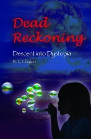 Dead Reckoning - Descent into Dystopia ebook by Robert L Clayton