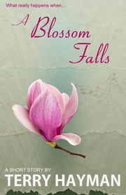 A Blossom Falls ebook by Terry Hayman