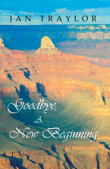 Goodbye, A New Beginning ebook by Jan Traylor