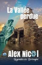 La vallée perdue - Légendes en Bretagne ebook by Alex Nicol, Guy de Maupassant