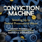 Conviction Machine - Standing Up to Federal Prosecutorial Abuse audiobook by Sidney Powell, Harvey A. Silverglate