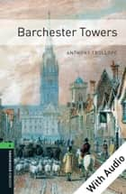 Barchester Towers - With Audio Level 6 Oxford Bookworms Library ebook by Anthony Trollope, Clare West