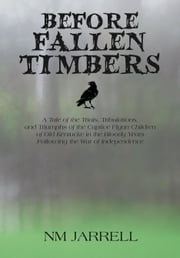 Before Fallen Timbers - A Tale of the Trials, Tribulations, and Triumphs of the Captive Flynn Children of Old Kentucke in the Bloody Years Following the War of Independence ebook by NM Jarrell