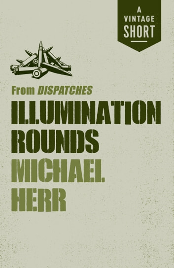 Illumination Rounds - from Dispatches eBook by Michael Herr