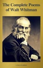 The Complete Poems of Walt Whitman (A to Z Classics) eBook by Walt Whitman, A to Z Classics
