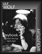 Daybook: Swedish Musings 1967-1969 ebook by Ulf Wolf