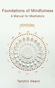 Foundations of Mindfulness - A Manual for Meditators ebook by Tarchin Hearn