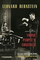 Leonard Bernstein and His Young People's Concerts ebook by Alicia Kopfstein-Penk
