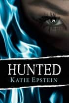 Hunted ebook by Katie Epstein