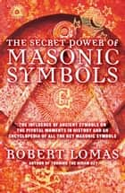 The Secret Power of Masonic Symbols ebook by Robert Lomas