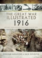 The Great War Illustrated 1916 - Archive and Colour Photographs of WWI ebook by Jack Holroyd, William Langford