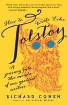 How to Write Like Tolstoy - A Journey into the Minds of Our Greatest Writers ebook by