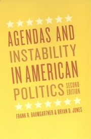 Agendas and Instability in American Politics, Second Edition ebook by Frank R. Baumgartner,Bryan D. Jones