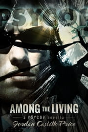Among the Living (PsyCop #1) ebook by Jordan Castillo Price
