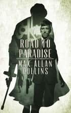 Road to Paradise ebook by Max Allan Collins