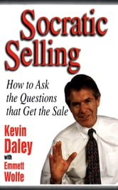 Socratic Selling: How to Ask the Questions That Get the Sale ebook by Kevin Daley