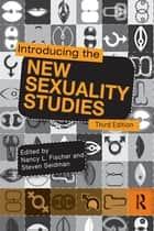 Introducing the New Sexuality Studies - 3rd Edition ebook by Nancy L. Fischer, Steven Seidman, Chet Meeks