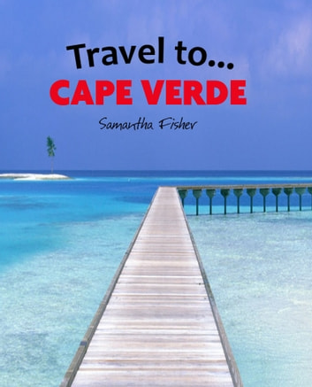 Travel To...Cape Verde ebook by Samantha Fisher