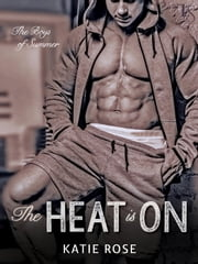 The Heat Is On ebook by Katie Rose