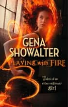 Playing with Fire ebook by Gena Showalter