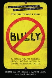 Bully: An Action Plan for Teachers, Parents, and Communities to Combat the Bullying Crisis - An Action Plan for Teachers, Parents, and Communities to Combat the Bullying Crisis ebook by Lee Hirsch,Cynthia Lowen