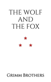 The Wolf and the Fox ebook by Grimm Brothers