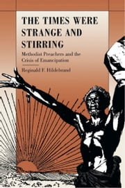 The Times Were Strange and Stirring - Methodist Preachers and the Crisis of Emancipation ebook by Reginald F. Hildebrand