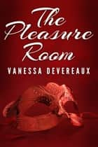 The Pleasure Room - Regency Erotica ebook by Vanessa Devereaux