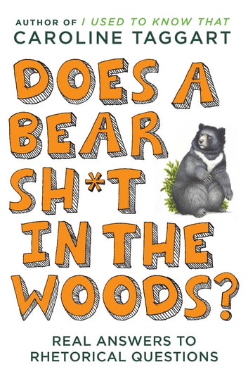 Does a Bear Sh*t in the Woods? - Answers to Rhetorical Questions eBook by Caroline Taggart