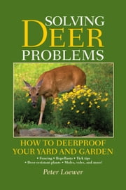 Solving Deer Problems - How to Deerproof Your Yard and Garden ebook by Peter Loewer