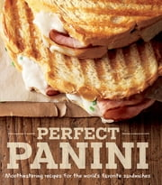 Perfect Panini - Mouthwatering Recipes for the World's Favorite Sandwiches ebook by Jodi Liano,Caruso Maren