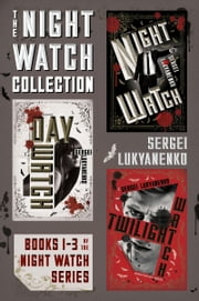 The Night Watch Collection - Books 1-3 of the Night Watch Series (Night Watch, Day Watch, and Twilight Watch) ebook by Sergei Lukyanenko