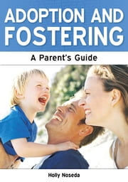 Adoption and Fostering: A Parent's Guide ebook by Holly Noseda