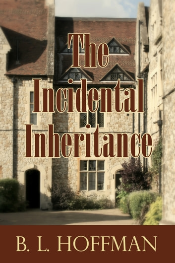 The Incidental Inheritance ebook by B L Hoffman